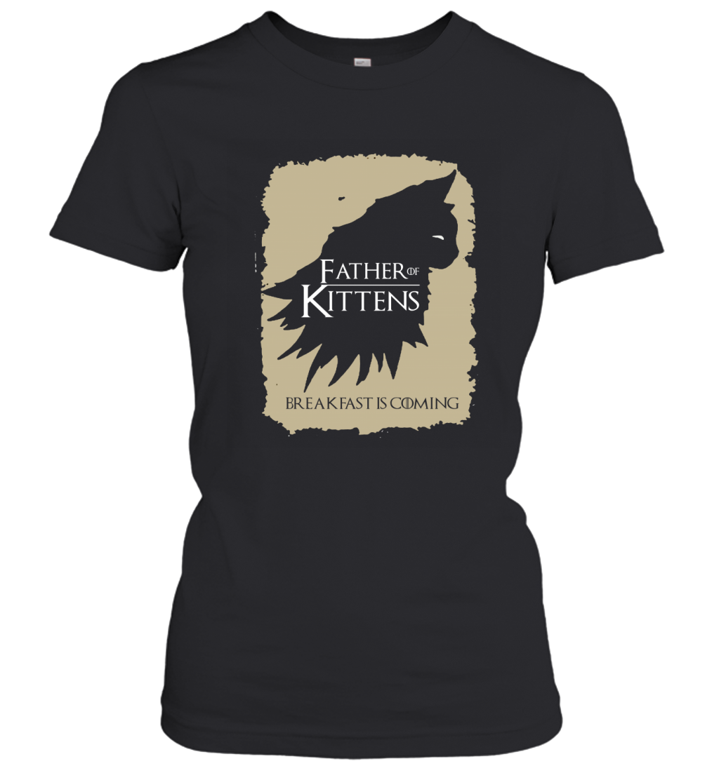Father Of Kittens Breakfast Is Coming Game Of Thrones Women's T-Shirt