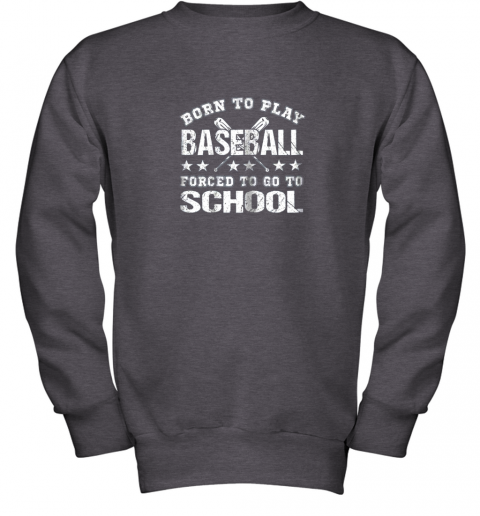 qzhh born to play baseball forced to go to school youth sweatshirt 47 front dark heather