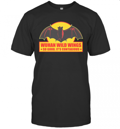 Wuhan wild wings so good It's contagious tshirt