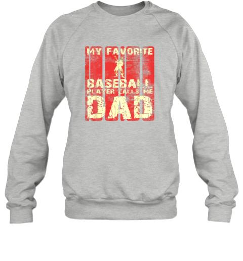 pon5 mens my favorite baseball player calls me dad retro gift sweatshirt 35 front sport grey