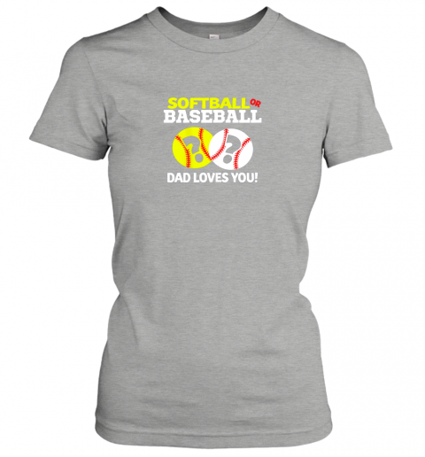 p6ms softball or baseball dad loves you gender reveal ladies t shirt 20 front ash