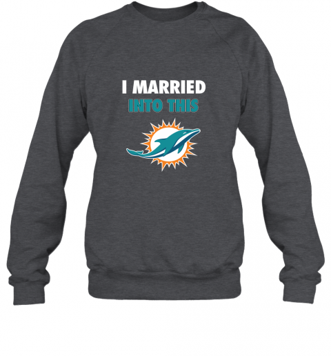 s9gl i married into this miami dolphins football nfl sweatshirt 35 front dark heather