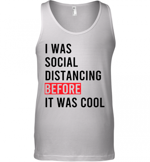 I Was Social Distancing Before It Was Cool Tank Top