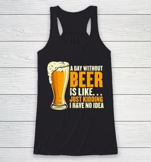 Beer Lover Funny Shirt A Day Without Beer Is Like Funny Design For Beer Lovers Racerback Tank 1