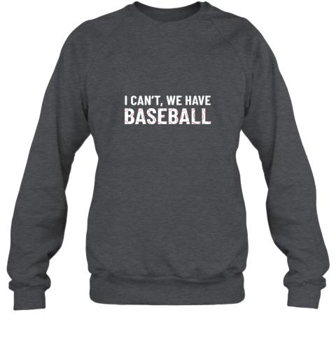 dmkn funny baseball mom i can39 t we have baseball sweatshirt 35 front dark heather