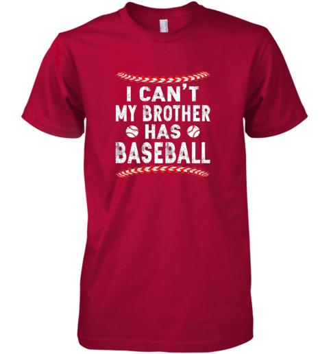 xs61 i can39 t my brother has baseball shirt fun ball softball gift premium guys tee 5 front red