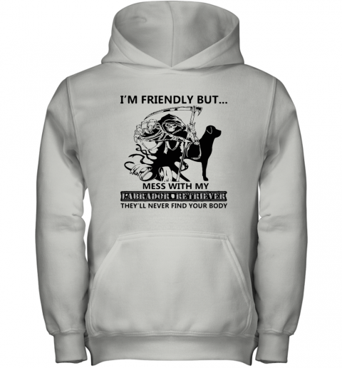 I'm Friendly But Mess With My Labrador Retriever Death Youth Hoodie