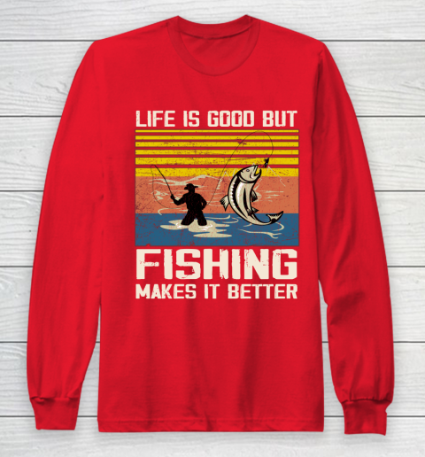 Life is good but Fishing makes it better Long Sleeve T-Shirt 7