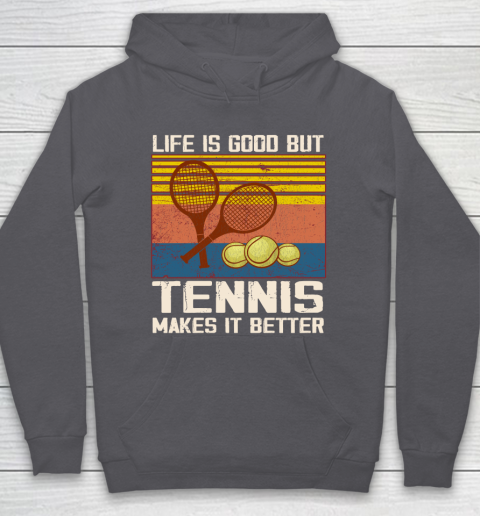 Life is good but tennis makes it better Hoodie 4
