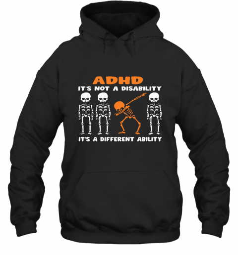 Dabbing Skeletons ADHD It is Not Disability A Different Ability Hoodie