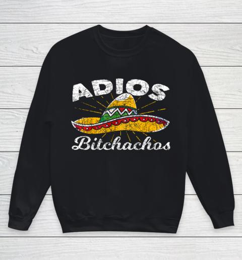 Adios Bitchachos Sombrero Fiesta Mexico Funny Cinco De Mayo Youth Sweatshirt