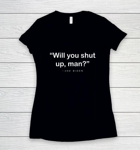 Will You Shut Up Man Joe Biden Harris Women's V-Neck T-Shirt