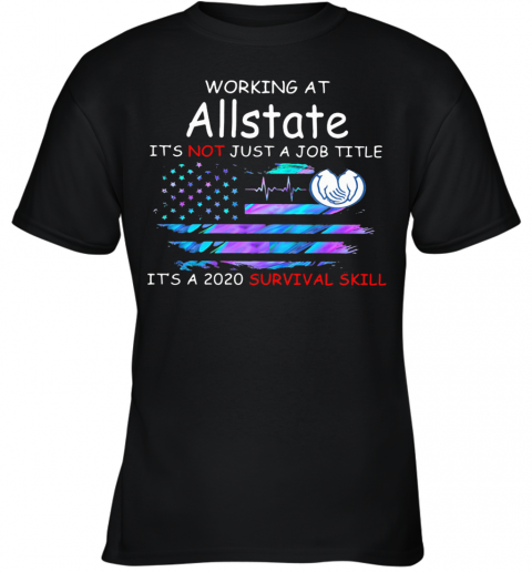 Working At Allstate It'S Not Just A Job Title It'S A 2020 Survival Skill American Flag Independence Day Youth T-Shirt