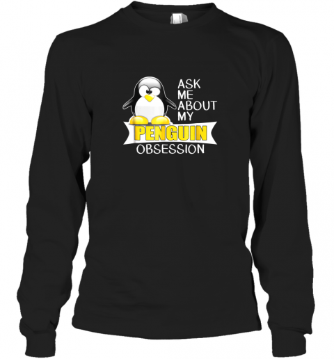 Ask Me About My Penguin Obsession Cute Penguin TShirt Long Sleeve T-Shirt