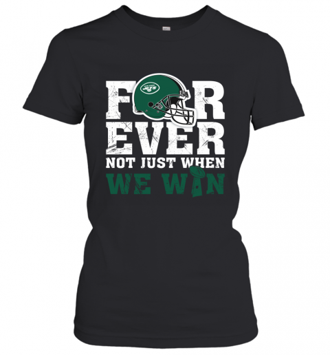 NFL Forever New York Jets Not Just When We WIN Women's T-Shirt
