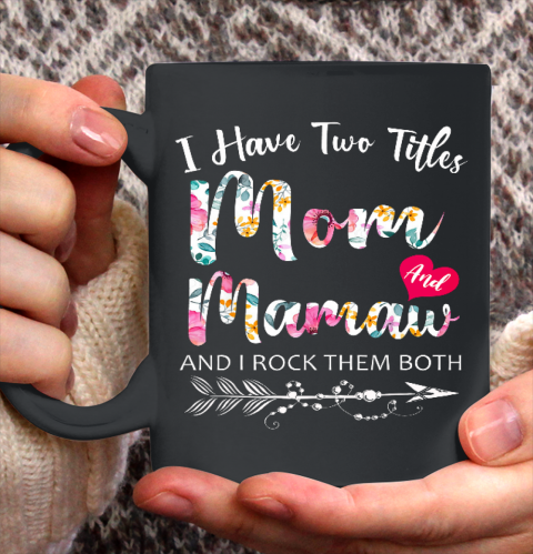I Have Two Titles Mom And Mamaw Flowers Floral Mother s Day Ceramic Mug 11oz
