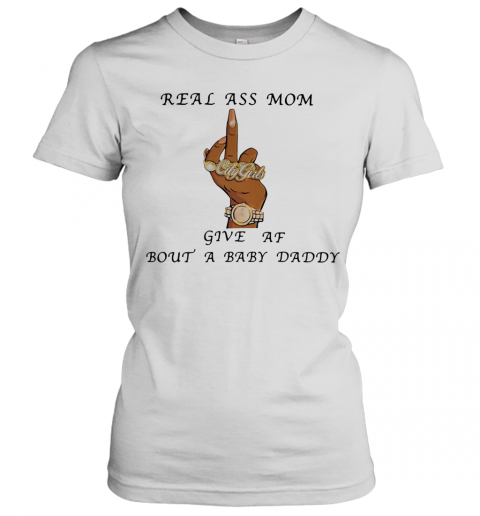 Real Ass Mom Five Af Bout A Baby Daddy Women's T-Shirt