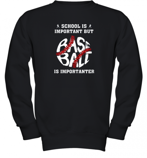 School Is Important But Baseball Is Importanter Youth Sweatshirt