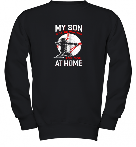 My Son Will Be Waiting For You At Home Baseball Dad Mom Youth Sweatshirt