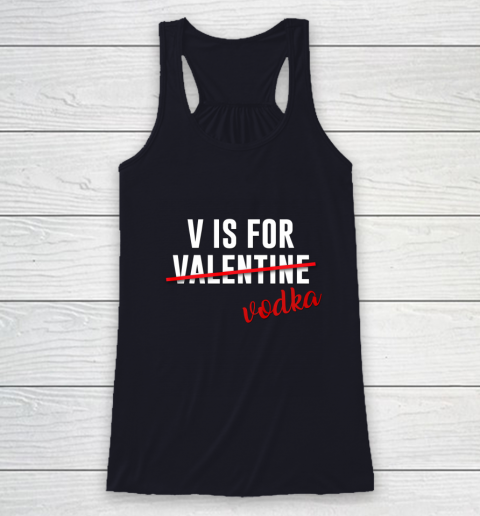 Funny V is for Vodka Alcohol T Shirt for Valentine Day Gift Racerback Tank 7