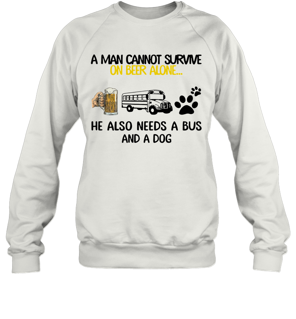 A Man Cannot Survive On Beer Alone He Also Needs A Bus And A Dog shirt Sweatshirt