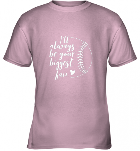 zlqe i39 ll always be your biggest baseball fan softball gift youth t shirt 26 front light pink
