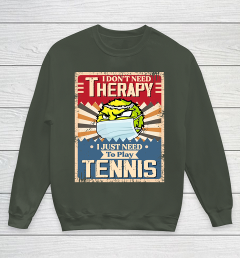 I Dont Need Therapy I Just Need To Play TENNIS Youth Sweatshirt 8