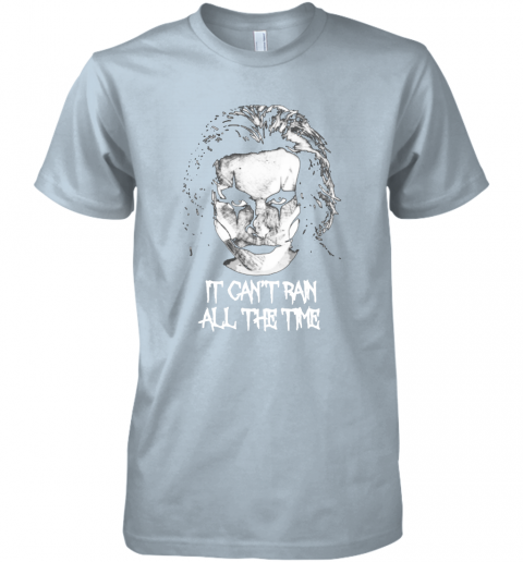 uftz it cant rain all the time eric draven the crow shirts premium guys tee 5 front light blue