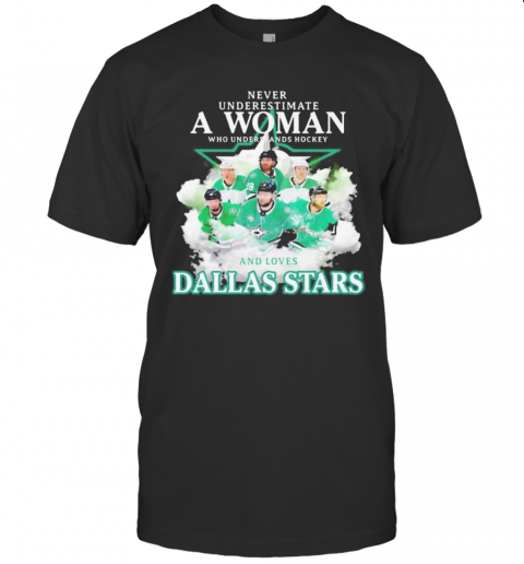 Never Underestimate A Woman Who Understands Hockey And Loves Dallas Stars T-Shirt