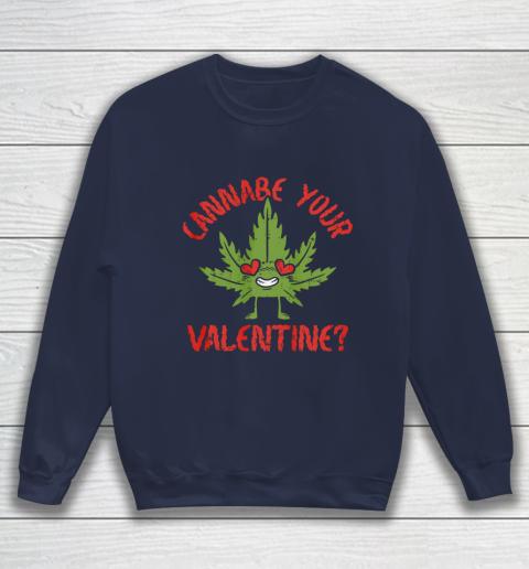 Cannabe Your Valentine Day Funny Weed Stoner Boyfriend Gifts Sweatshirt 2