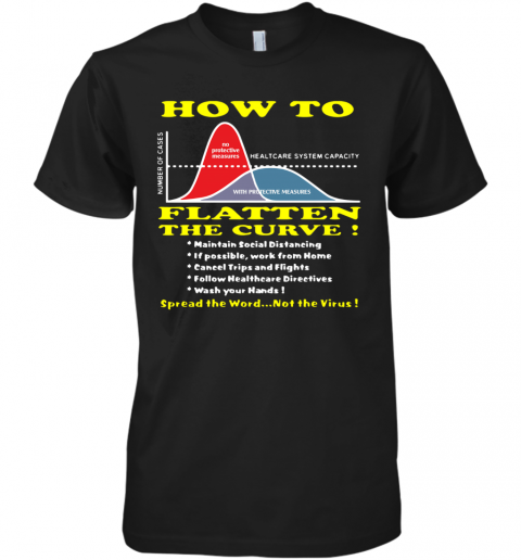 How To Flatten The Curve Spread The Word Not The Virus Premium Men's T-Shirt