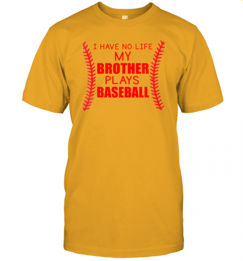 6mdf i have no life my brother plays baseball jersey t shirt 60 front gold