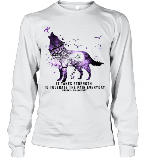 Wolf It Takes Strength To Tolerate The Pain Everyday Fibromyalgia Awareness Long Sleeve T-Shirt