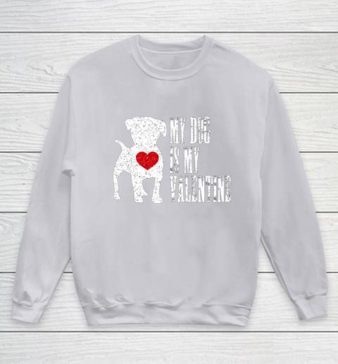 My Dog Is My Valentine T Shirt Single Love Life Gift Youth Sweatshirt 3