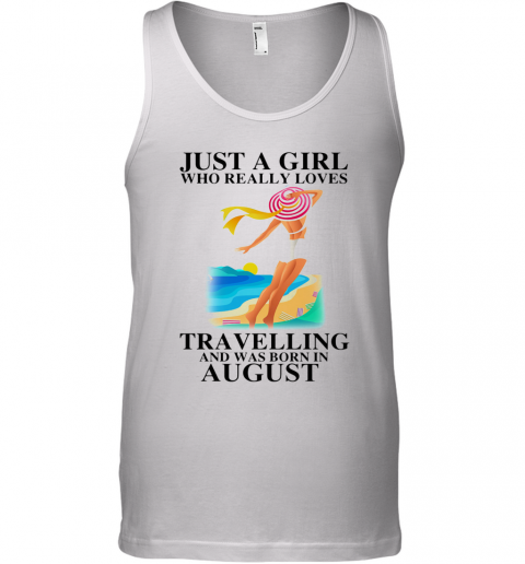 Ust A Girl Who Really Loves Travelling And Was Born In August Tank Top