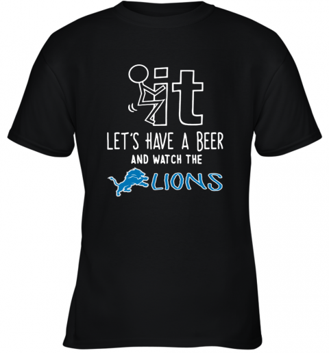 NFL Fuck It Let's Have A Beer And Watch The DETROIT LIONS LOGO Youth T-Shirt