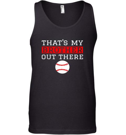 Sister Baseball Gift That's My Brother Baseball Sister Tank Top