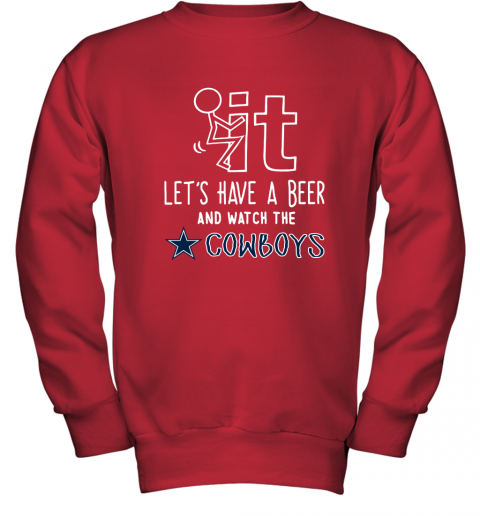 Fuck It Let's Have A Beer And Watch The Dallas Cowboys Youth Sweatshirt