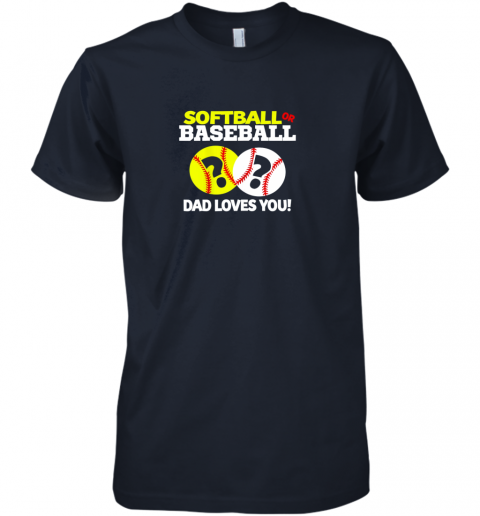 5q8e softball or baseball dad loves you gender reveal premium guys tee 5 front midnight navy