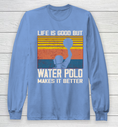 Life is good but water polo makes it better Long Sleeve T-Shirt 8