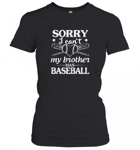 Sorry I Can't My Brother Has Baseball Happy Sister Brother Women's T-Shirt