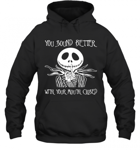 Jack Skellington You Sound Better With Your Mouth Closed Hoodie