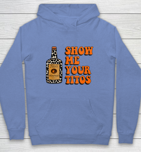 Show Me Your Tito s Funny Drinking Vodka Alcohol Lover Shirt Youth Hoodie 10