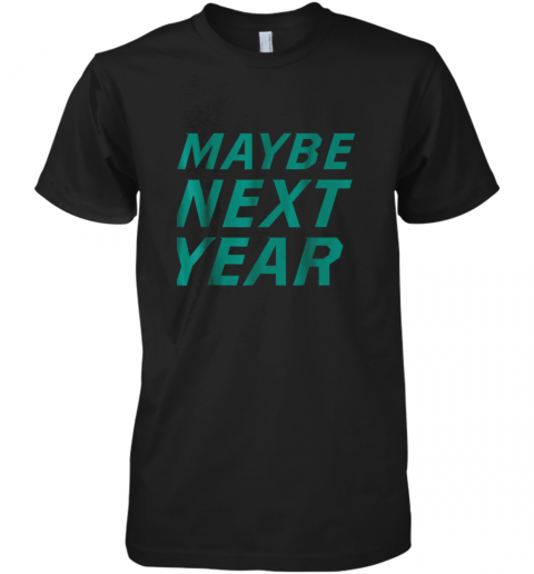 Mens Maybe Next Year Baseball Premium Men's T-Shirt