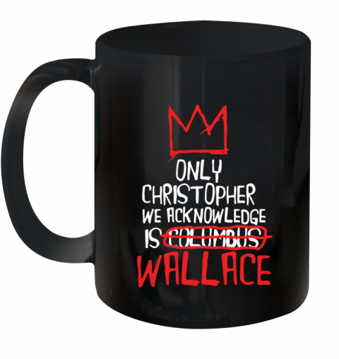 the only christopher we acknowledge is wallace Ceramic Mug 11oz