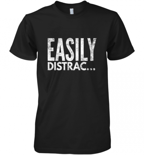 ADHD OCD Awareness Funny Easily Distracted TShirt Premium Men's T-Shirt