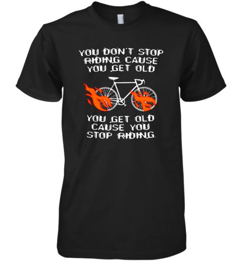 CYCLING YOU GET OLD WHEN YOU STOP SHIRT Premium Men's T-Shirt