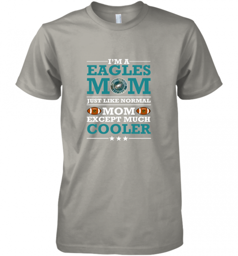 4o6s i39 m a eagles mom just like normal mom except cooler nfl premium guys tee 5 front light grey