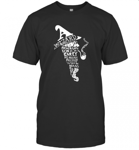 A Wizard Is Never Late Nor Is He Early Shirt