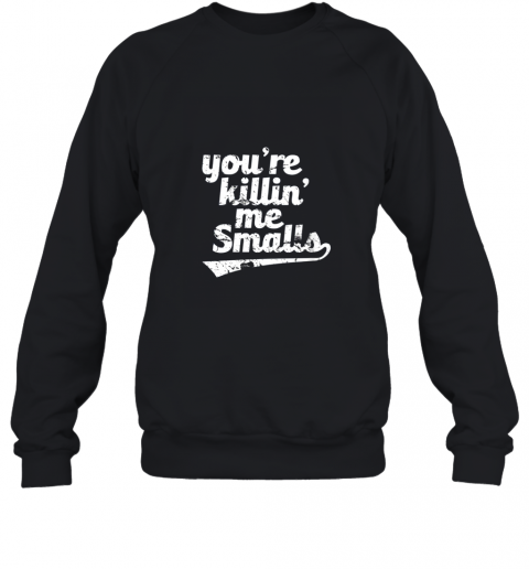 You're Killin Me Smalls Baseball Softball Sweatshirt